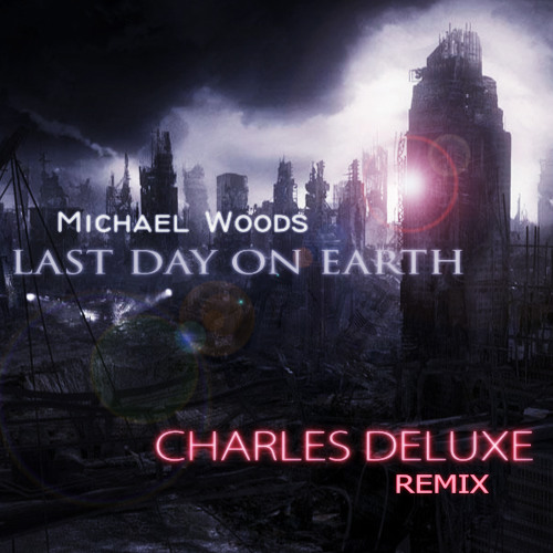 Michael Woods - Last Day On Earth (Charles Deluxe Remix) - Read Description