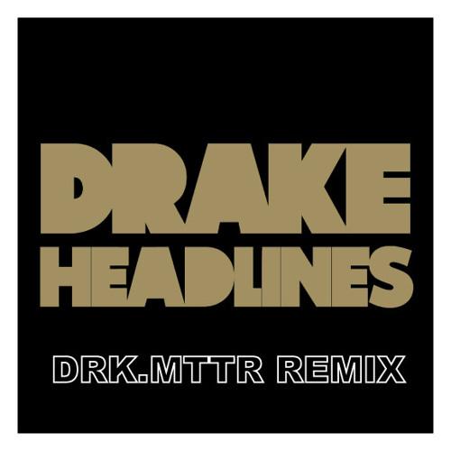 Drake - Headlines (drk.mttr REMIX) [FREE DOWNLOAD]