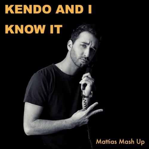 Kendo And I know It (Mattias Mash Up)