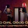 Bad Girl, Good Girl (OG Kon T Chopped Not Puked)