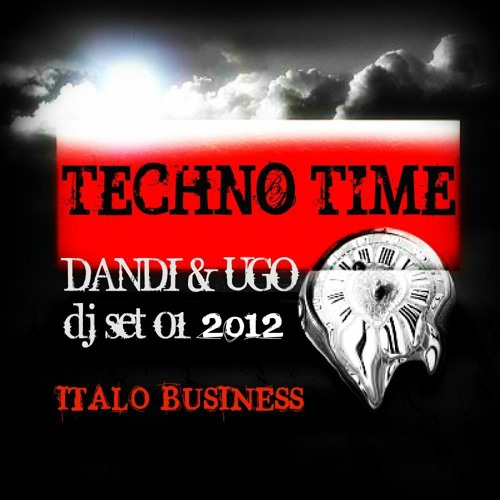 Free Download - Dandi & Ugo dj set - TECHNO TIME - 01 2012 - Italo Business podcast