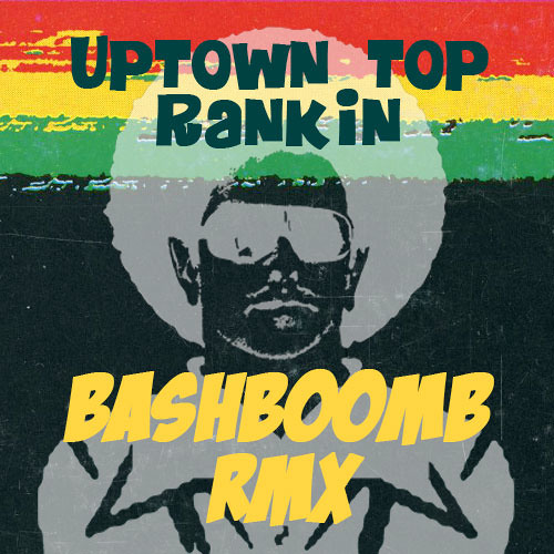 Uptown top rankin - Bashboomb rmx