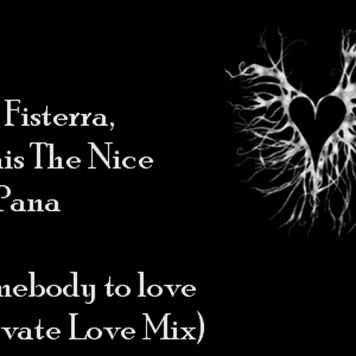 Fer Fisterra, Brais The Nice & Pana - Somebody To Love (Private Love Mix) FREE DOWNLOAD!!