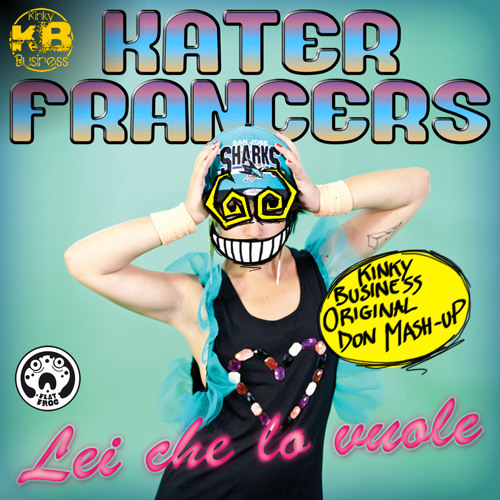 KaterFrancers-Lei che lo vuole(Kinky Business Original Don Mash-up)