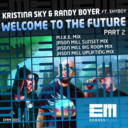 Kristina Sky & Randy Boyer ft. ShyBoy - Welcome To The Future [Part 2] (Previews)