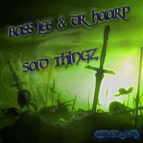 BassLee & Dr HAARP - Sad thingz ....