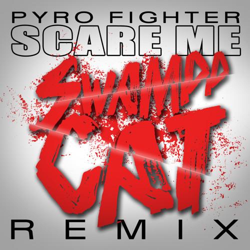 Scare Me (Swampp Cat Remix)
