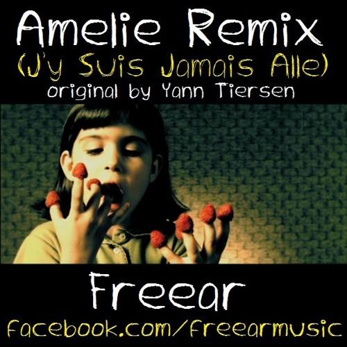 'Amelie' (J'y Suis Jamais Alle) - Freear Remix *FREE DOWNLOAD*