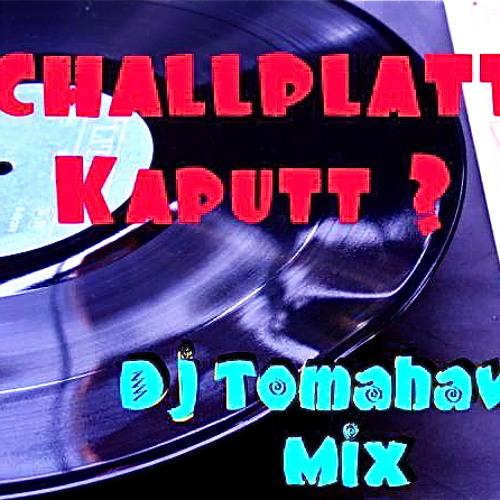 """SCHALLPLATTE KAPUTT ?""  Dj Tomahawk Mix"
