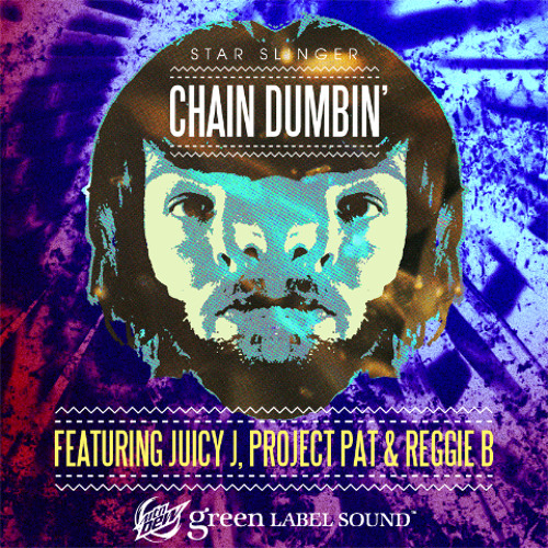 "Star Slinger - ""Chain Dumbin' (feat. Juicy J, Project Pat & Reggie B)"""