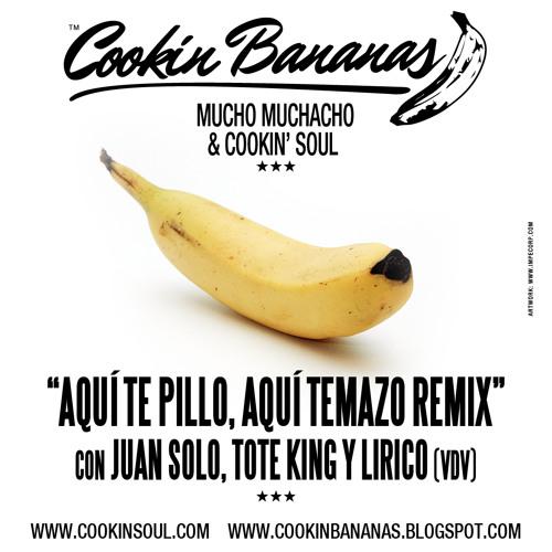 Cookin Bananas - Aqui te pillo Aqui temazo Remix con Juan Solo, Tote King y Lirico (VDV)