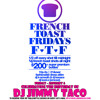 DJ JIMMY TACO'S BIRTHDAY CELEBRATION - French Toast Fridays (F.T.F.)