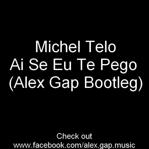 Michel Telo - Ai Se Eu Te Pego (Alex Gap Bootleg)