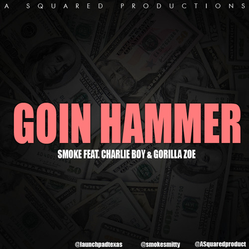 Smoke - Goin Hammer (Feat. Charlie Boy and Gorilla Zoe)