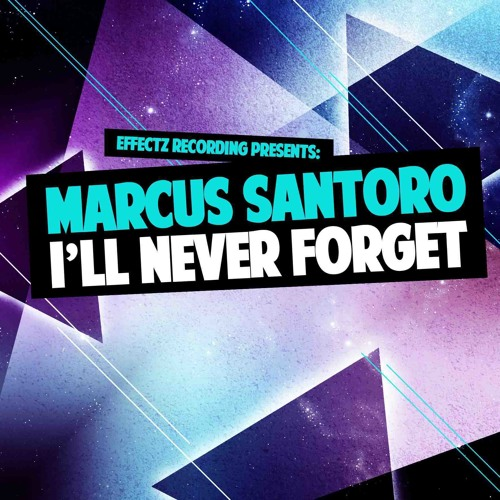 Marcus Santoro - I'll Never Forget (Original Mix) - OUT NOW
