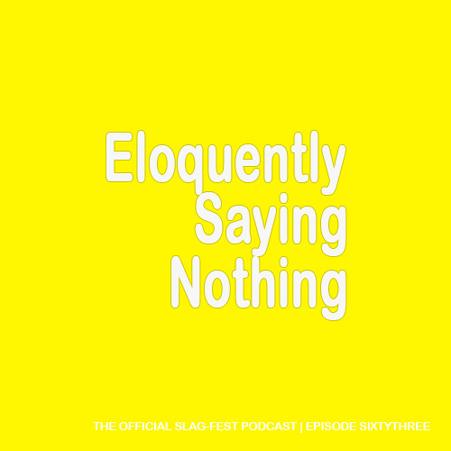 ESN063 : Eloquently Saying Nothing 063