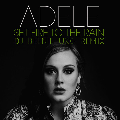 Adele - Set Fire To The Rain (Dj Beenie UKG Remix) Radio Edit // Watch The Video