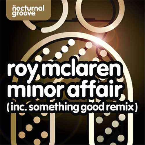 Roy Mclaren - Minor Affair (Something Good Remix - Web Edit)