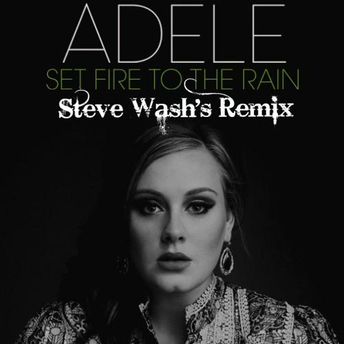 Adele - Set Fire To The Rain (Steve Wash's Remix)