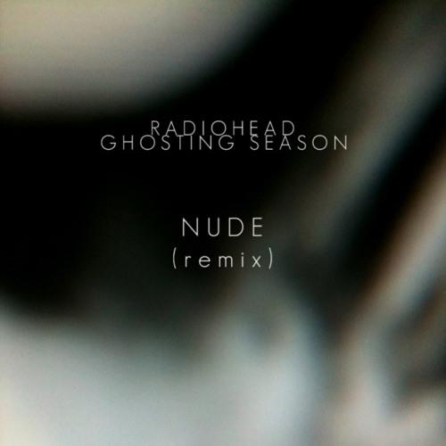 Radiohead - Nude (Ghosting Season remix)
