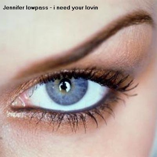 Jennifer lowpass - i need your lovin (sagy and lingyi mix)