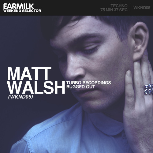 EARMILK Presents: Weekend Selector - Matt Walsh (WKND05)