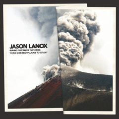 HENK001   Jason Lanox - Burning Every Bridge That I Cross To Find Some Beautiful Place To Get Lost