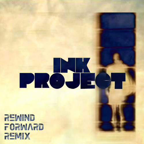 Ink Project - Rewind Forward Replay [Memotone Remix]