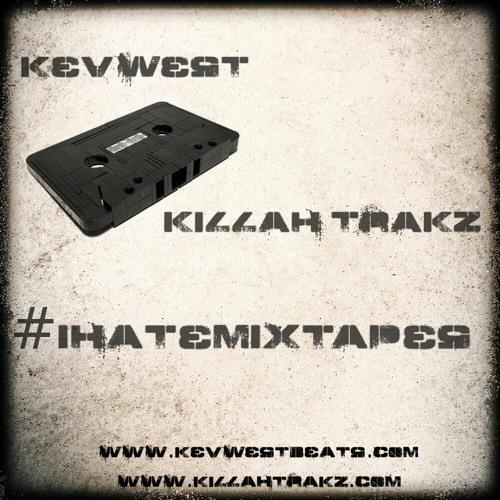 KevWest and KillahTrakz Present #IHateMixtapes EP