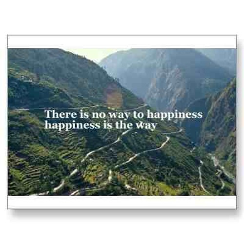 There is no way to happiness, happiness is the way