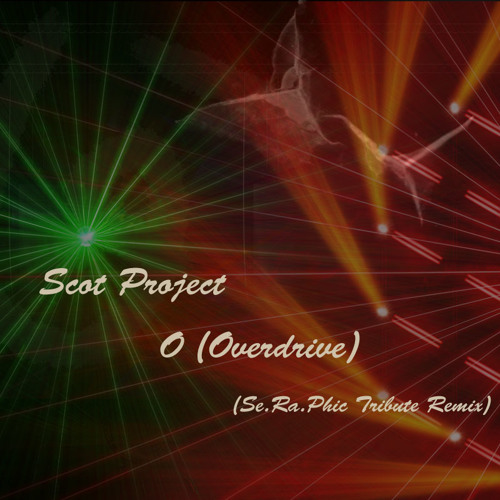 Scot Project - O (Overdrive) (Se.Ra.Phic Tribute Remix)