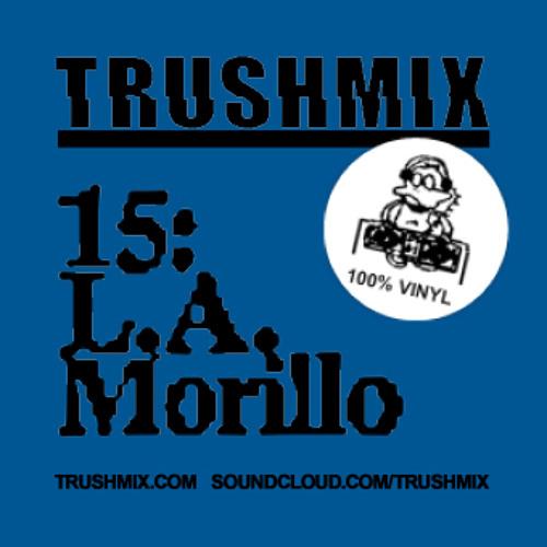 Trushmix 15: L.A. Morillo
