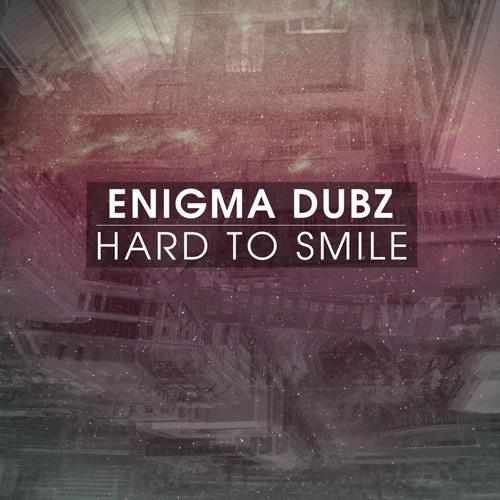 Enigma Dubz - Hard To Smile