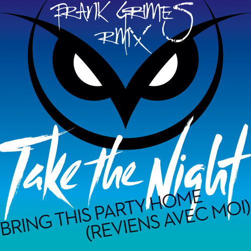 Take The Night - Bring This Party Home (Frank Grimes RMX)