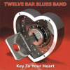 TWELVE BAR BLUES BAND  - Key To You Heart (Cd 2010)