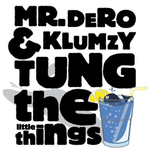 Mr. Dero & Klumzy Tung - The Little Things EP