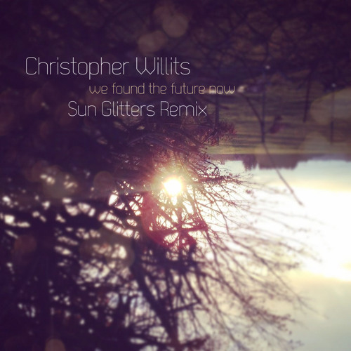 We found the future now - Willits  (Sun Glitters Remix)