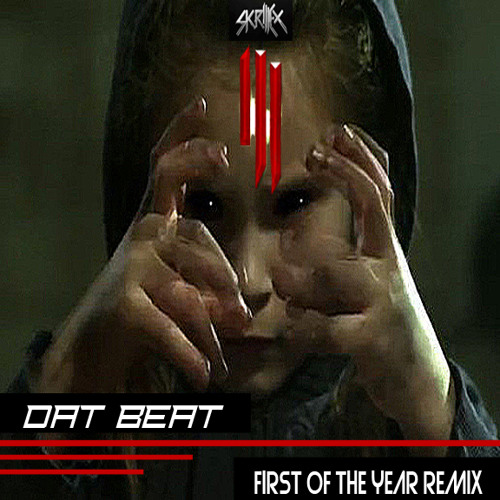 Skrillex- First of the Year (Dat Beat Remix) [FREE DOWNLOAD]