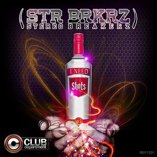 Str Brkrz (Stereo Breakerz) - I Need Shots (Short Edit)
