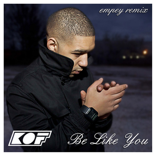 Be Like You - KOF (empey remix)
