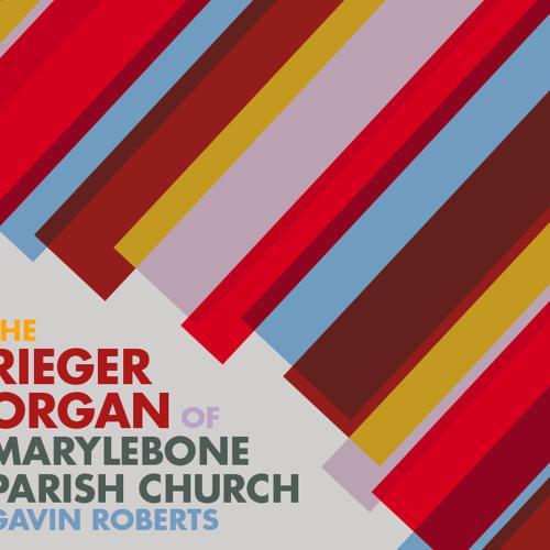 Highlights from: The Rieger Organ of St Marylebone Parish Church, Gavin Roberts (organ)