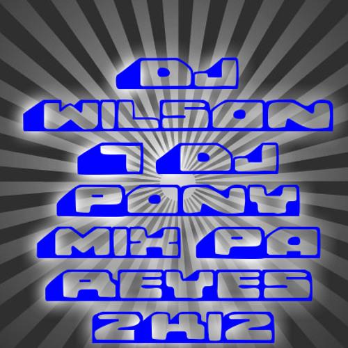 Dj Wilson & Dj Pony Mix Pa Reyes 2K12