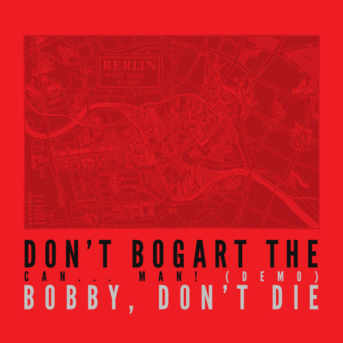 Don't Bogart the Can... Man! - Bobby, Don't Die (Demo)
