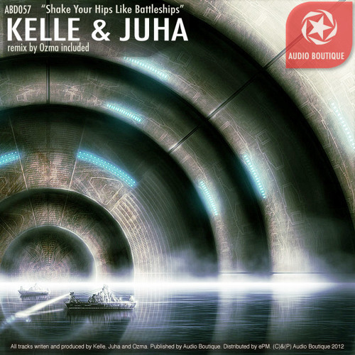 Kelle & Juha - Shake Your Hips Like Battleships (Ozma remix) [Audio Boutique dub]