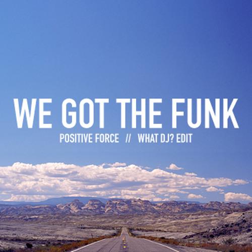 Positive Force - We Got The Funk (What DJ? edit)