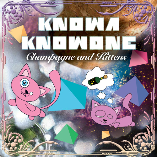 Knowa Knowone - Champagne and Kittens