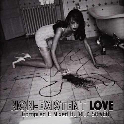 """NON-EXISTING LOVE"" compiled & mixed by RICK SHIVER"