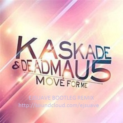 Kaskade - Move For Me (EJSUAVE Bootleg Remix)