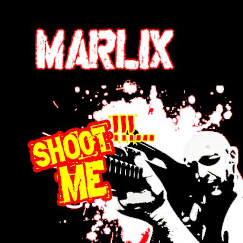 Marlix - Shoot Me !!!...