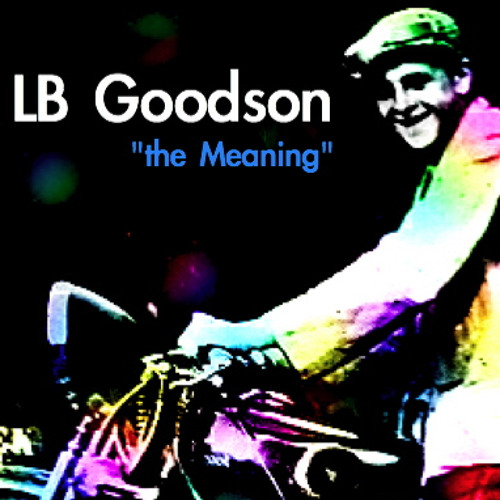 """""""the Meaning"""" by LB GooDsoN."""